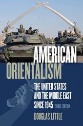 American Orientalism: The United States and the Middle East since 1945, Edition 3
