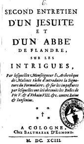 Second entretien d'un jesuite et d'un abbe de Flandre, sur les intrigues, par lesquelles monseigneur l'archeveque de Malines tache d'introduire la signature du Formulaire; ..