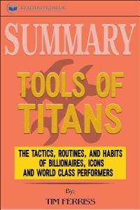 Summary  Tools of Titans  The Tactics  Routines  and Habits     PDF