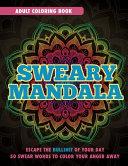 Sweary Mandala: Adult Coloring Book