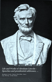 Life and Works of Abraham Lincoln: Speeches and presidential addresses, 1859-1865