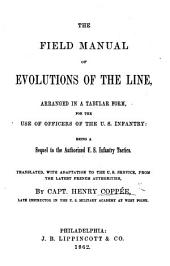 The Field Manual of Evolutions of the Line ... Being a Sequel to the Authorized U.S. Infantry Tactics. Translated, with Adaptation to the U.S. Service, from the Latest French Authorities