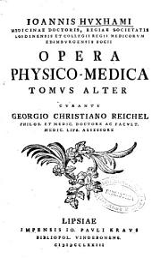 Ioannis Huxhami ... Opera physico-medica. Tomus primus [-alter] curante Georgio Christiano Reichel ...