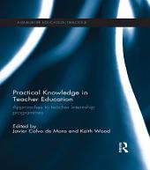 Practical Knowledge in Teacher Education: Approaches to teacher internship programmes