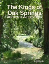 The Kings of Oak Springs: Oct 1876 to Jul 1877: Volume 2