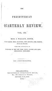 The Presbyterian Quarterly Review: Volume 3