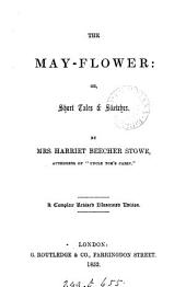 The May-flower: or, Short tales & sketches. Complete revised illustr. ed