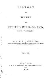 A History of the Life of Richard Cœur-de-Lion, King of England: Volume 2