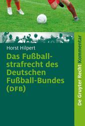 Das Fußballstrafrecht des Deutschen Fußball-Bundes (DFB): Kommentar zur Rechts- und Verfahrensordnung des Deutschen Fußball-Bundes (RuVO) nebst Erläuterungen von weiteren Rechtsbereichen des DFB, der FIFA, der UEFA, der Landesverbände