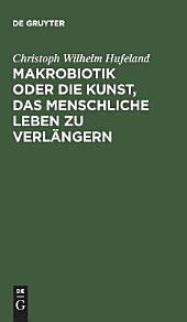 Makrobiotik; oder, Die Kunst das menschliche Leben zu verlängern