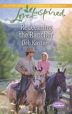 Redeeming The Rancher  Mills   Boon Love Inspired   Serendipity Sweethearts  Book 3  PDF