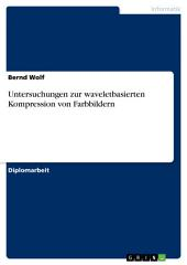 Untersuchungen zur waveletbasierten Kompression von Farbbildern