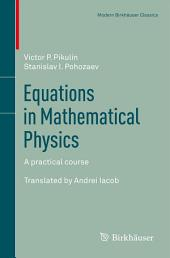 Equations in Mathematical Physics: A practical course