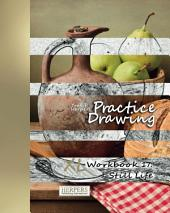 Practice Drawing - XL Workbook 17: Still Life
