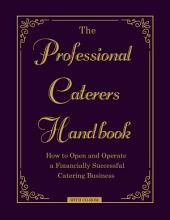 The Professional Caterers' Handbook: How to Open and Operate a Financially Successful Catering Business with CD-ROM