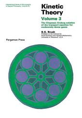 Kinetic Theory: The Chapman–Enskog Solution of the Transport Equation for Moderately Dense Gases, Volume 3