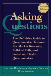Asking Questions: The Definitive Guide to Questionnaire Design -- For Market Research, Political Polls, and Social and Health Questionnaires, Edition 2