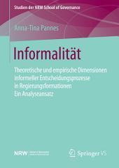 Informalität: Theoretische und empirische Dimensionen informeller Entscheidungsprozesse in Regierungsformationen – Ein Analyseansatz