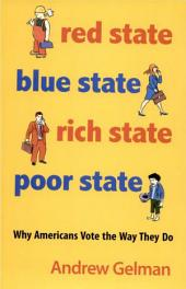 Red State, Blue State, Rich State, Poor State: Why Americans Vote the Way They Do - Expanded Edition