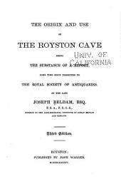 The Origin and Use of the Royston Cave, Being the Substance of a Sketch Some Time Since Presented to the Royal Society of Antiquaries by the Late Joseph Beldam ...