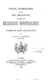 Traité élémentaire de la vie religieuse à l'usage des religieux hospitaliers de Saint Jean-de-Dieu