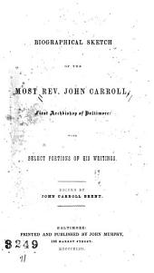 Biographical Sketch of the Most Rev. John Carroll: First Archbishop of Baltimore