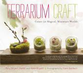 Terrarium Craft: Create 50 Magical, Miniature Worlds
