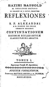 Reflexiones in R. P. Alexandri A S. Joanne De Cruce Carmelitae Excalceati Continuationem Historiae Ecclesiasticae Claudii Fleurii Abbatis: 1
