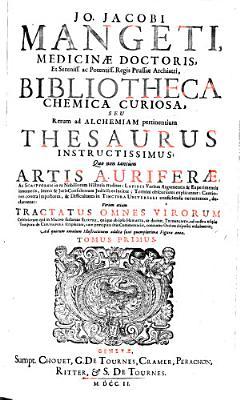 Bibliotheca Chemica Curiosa  Seu Rerum ad Alchemiam pertinentium Thesaurus Instructissimus PDF