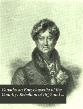 Canada: an Encyclopædia of the Country: Rebellion of 1837 and constitutional development. Seigneurial tenure and clergy reserve questions. Provincial educational systems. Waterways, canals, shipping and steamship lines. Mines and minerals. History of the Congregational and Baptist churches