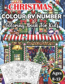 Christmas Colour By Number Coloring Book For Kids Ages 8-12