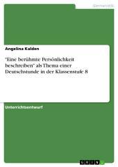"""""""Eine berühmte Persönlichkeit beschreiben"""" als Thema einer Deutschstunde in der Klassenstufe 8"""