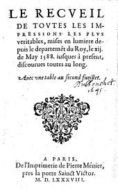Le Recueil de toutes les impressions les plus veritables mises en lumiere depuis le departement du roy le 12. May 1588 jusques a present
