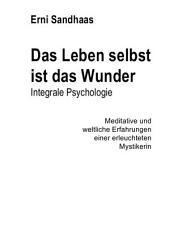 Das Leben selbst ist das Wunder: Integrale Psychologie