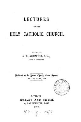 Lectures on the holy catholic Church  delivered at St  Peter s  Eaton square PDF