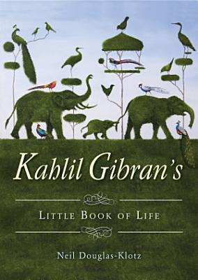 Kahlil Gibran s Little Book of Life