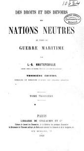 Des droits et des devoirs des nations neutres en temps de guerre maritime: Volume3