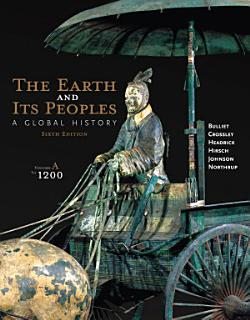 The Earth and Its Peoples  A Global History  Volume A  To 1200 Book