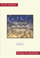 Violence: 'mercurial Gestalt'