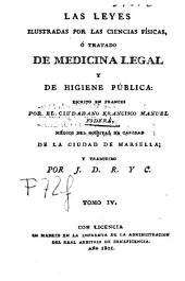 Las leyes ilustradas por las ciencias físicas, ó tratado de medicina legal y de higiene pública: Volumen 4