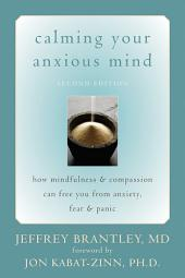 Calming Your Anxious Mind: How Mindfulness and Compassion Can Free You from Anxiety, Fear, and Panic, Edition 2