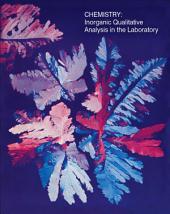 Chemistry: Inorganic Qualitative Analysis in the Laboratory