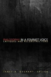 Philosophy in a Feminist Voice: Critiques and Reconstructions