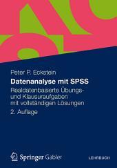 Datenanalyse mit SPSS: Realdatenbasierte Übungs- und Klausuraufgaben mit vollständigen Lösungen, Ausgabe 2