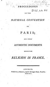 Proceedings in the National Convention of Paris [during 1793], and other authentic documents respecting Religion in France