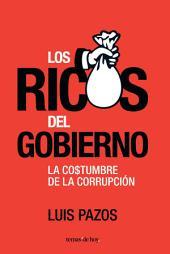 Los ricos del gobierno: La costumbre de la corrupción