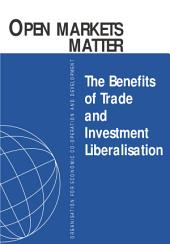 Open Markets Matter The Benefits of Trade and Investment Liberalisation: The Benefits of Trade and Investment Liberalisation