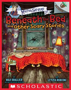 Beneath the Bed and Other Scary Stories  An Acorn Book  Mister Shivers  Book