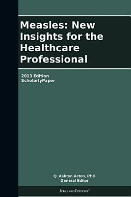 Measles  New Insights for the Healthcare Professional  2013 Edition PDF