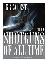 Greatest Shotguns Of All Time Top 100 Book PDF